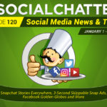 Social Chatter Episode 120: Snapchat Stories Everywhere and Non-Skippable Snap Ads